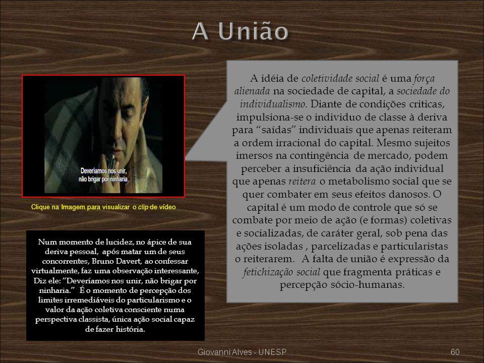 Giovanni Alves - UNESP60 A idéia de coletividade social é uma força alienada na sociedade de capital, a sociedade do individualismo. Diante de condiçõ