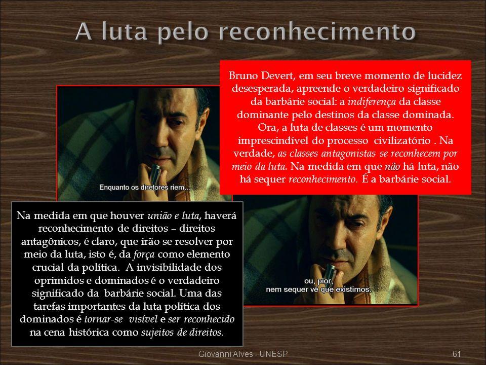 Giovanni Alves - UNESP61 não Bruno Devert, em seu breve momento de lucidez desesperada, apreende o verdadeiro significado da barbárie social: a indife
