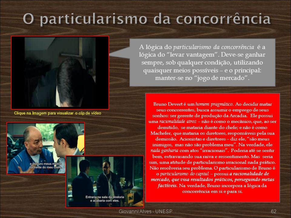 Giovanni Alves - UNESP62 A lógica do particularismo da concorrência é a lógica do levar vantagem. Deve-se ganhar sempre, sob qualquer condição, utiliz
