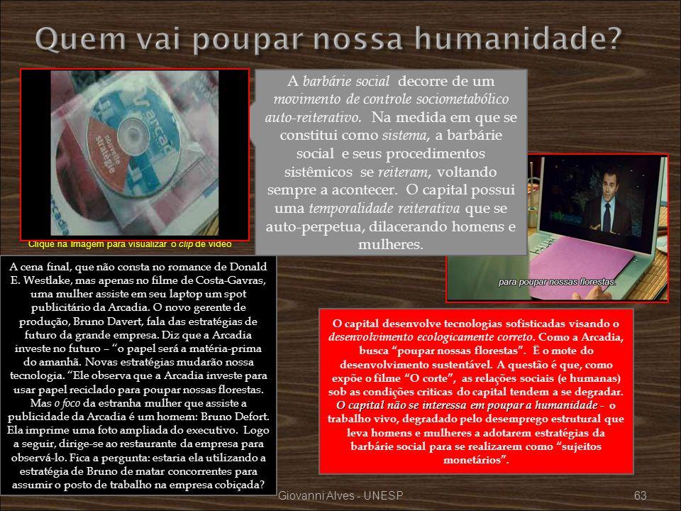 Giovanni Alves - UNESP63 A barbárie social decorre de um movimento de controle sociometabólico auto-reiterativo. Na medida em que se constitui como si