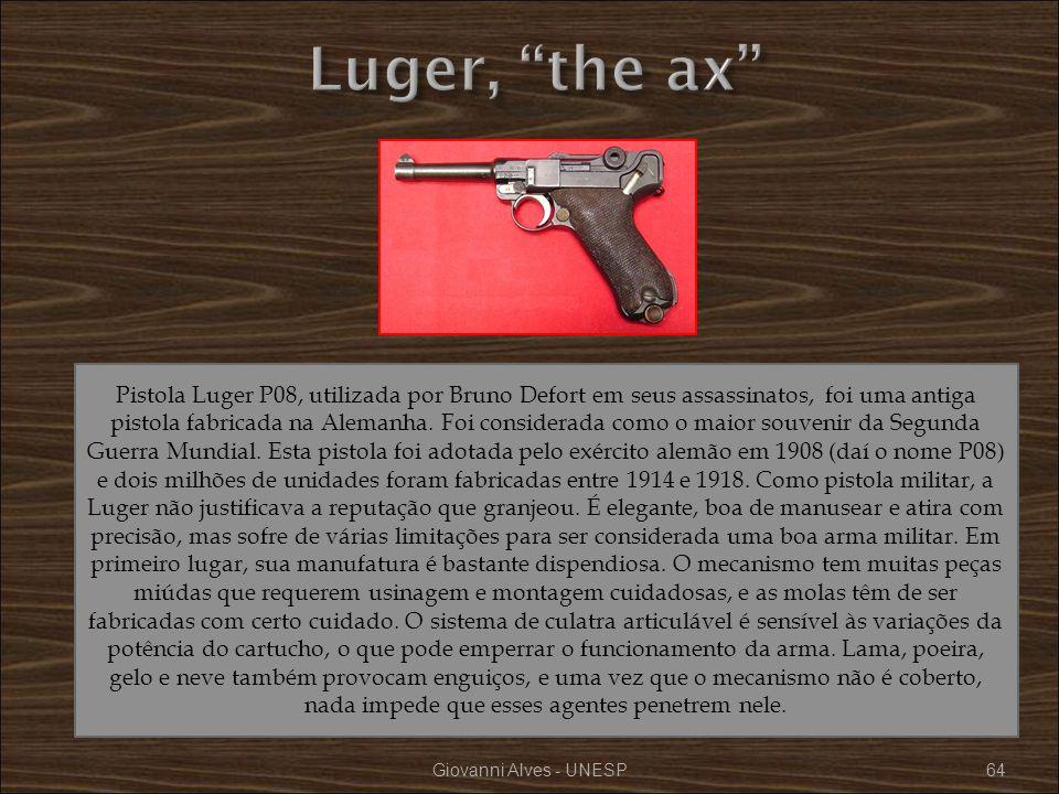 Giovanni Alves - UNESP64 Pistola Luger P08, utilizada por Bruno Defort em seus assassinatos, foi uma antiga pistola fabricada na Alemanha. Foi conside