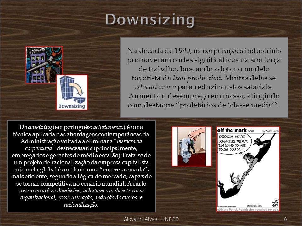 8 Na década de 1990, as corporações industriais promoveram cortes significativos na sua força de trabalho, buscando adotar o modelo toyotista da lean