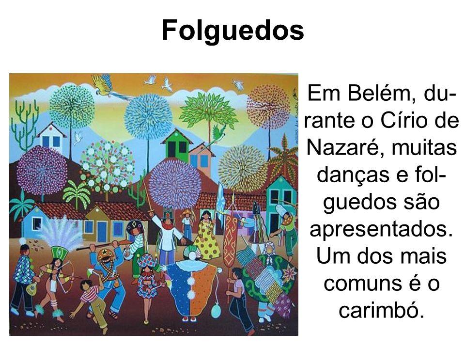 Folguedos Em Belém, du- rante o Círio de Nazaré, muitas danças e fol- guedos são apresentados. Um dos mais comuns é o carimbó.