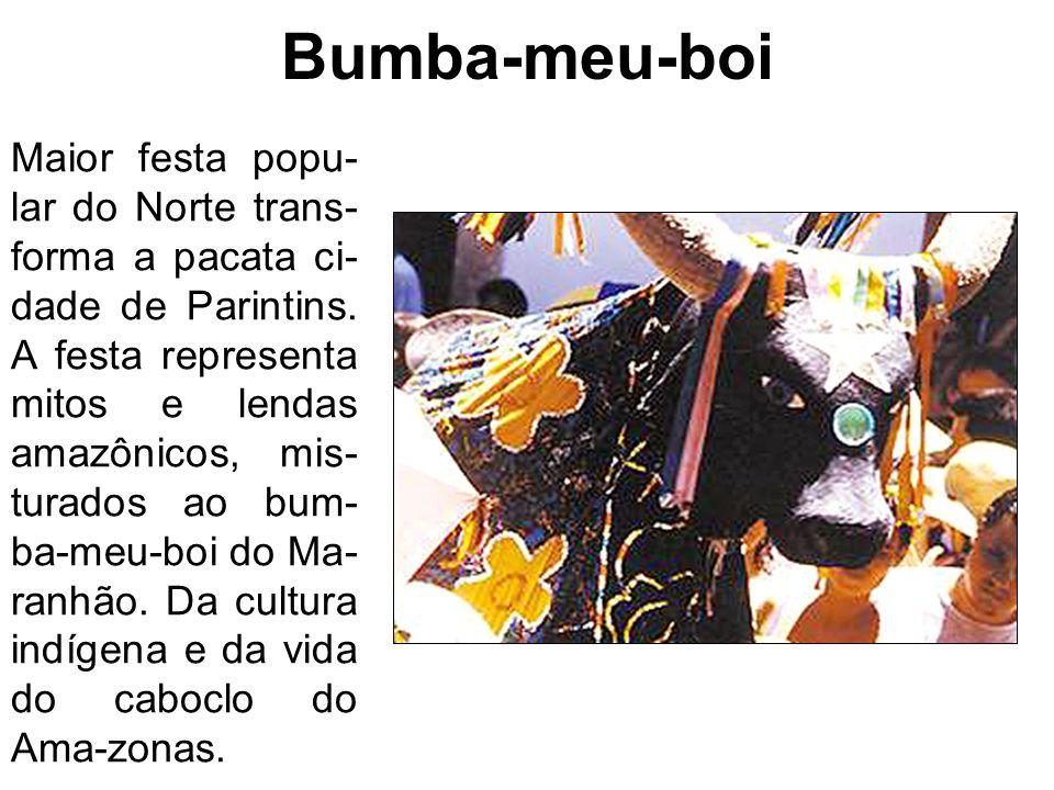 Bumba-meu-boi Maior festa popu- lar do Norte trans- forma a pacata ci- dade de Parintins. A festa representa mitos e lendas amazônicos, mis- turados a