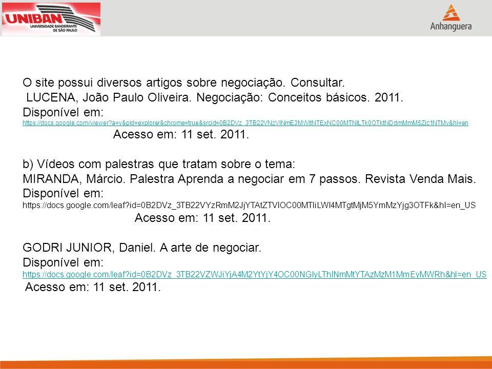 O site possui diversos artigos sobre negociação. Consultar. LUCENA, João Paulo Oliveira. Negociação: Conceitos básicos. 2011. Disponível em: https://d