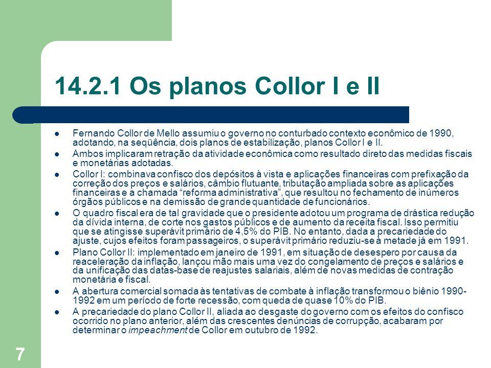 7 14.2.1 Os planos Collor I e II Fernando Collor de Mello assumiu o governo no conturbado contexto econômico de 1990, adotando, na seqüência, dois pla
