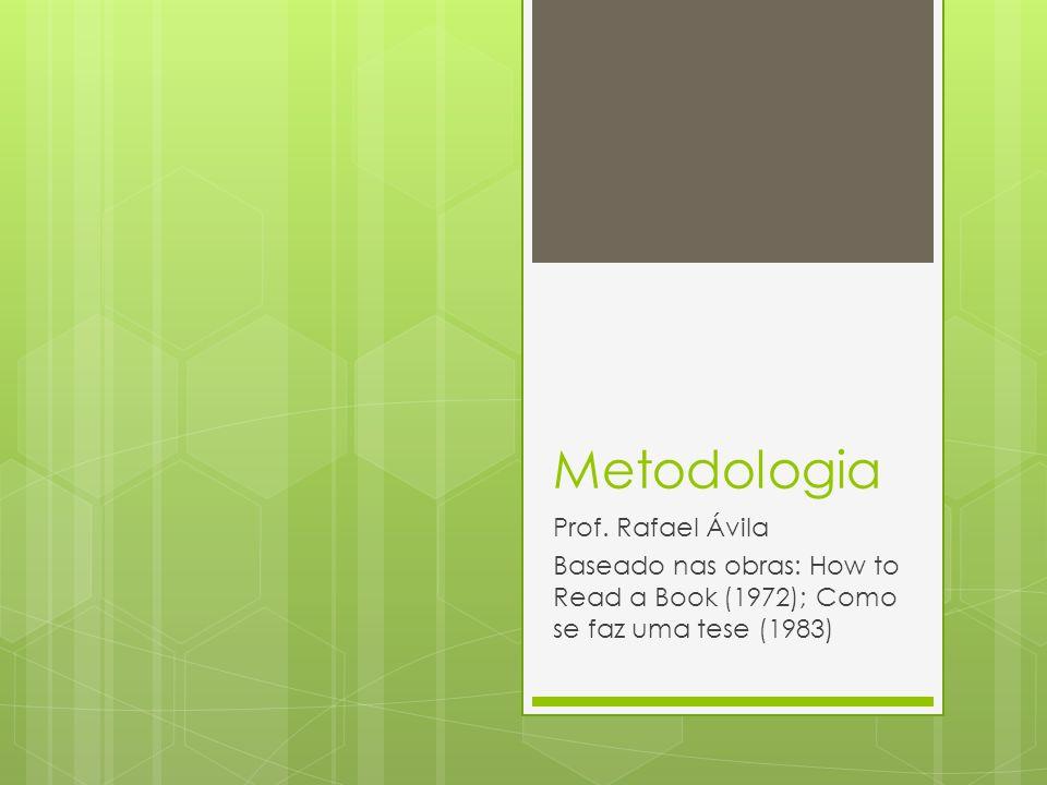 Metodologia Prof. Rafael Ávila Baseado nas obras: How to Read a Book (1972); Como se faz uma tese (1983)