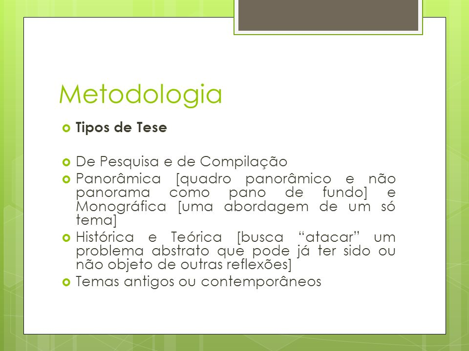 Metodologia Tipos de Tese De Pesquisa e de Compilação Panorâmica [quadro panorâmico e não panorama como pano de fundo] e Monográfica [uma abordagem de