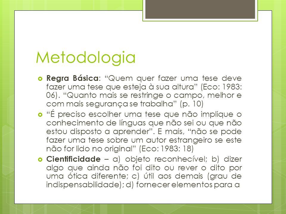 Metodologia Regra Básica : Quem quer fazer uma tese deve fazer uma tese que esteja à sua altura (Eco: 1983: 06). Quanto mais se restringe o campo, mel