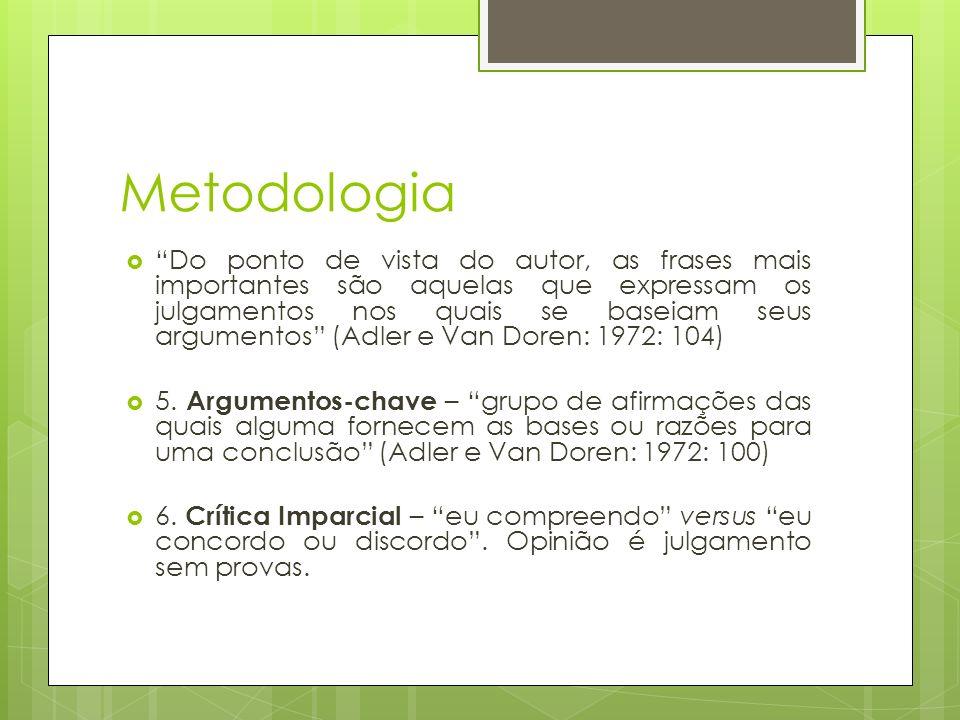 Metodologia Do ponto de vista do autor, as frases mais importantes são aquelas que expressam os julgamentos nos quais se baseiam seus argumentos (Adler e Van Doren: 1972: 104) 5.