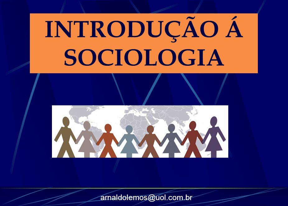 arnaldolemos@uol.com.br INTRODUÇÃO Á SOCIOLOGIA