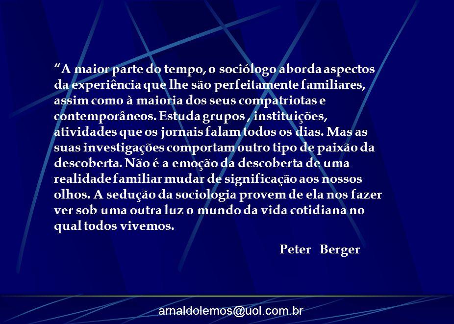 arnaldolemos@uol.com.br A maior parte do tempo, o sociólogo aborda aspectos da experiência que lhe são perfeitamente familiares, assim como à maioria