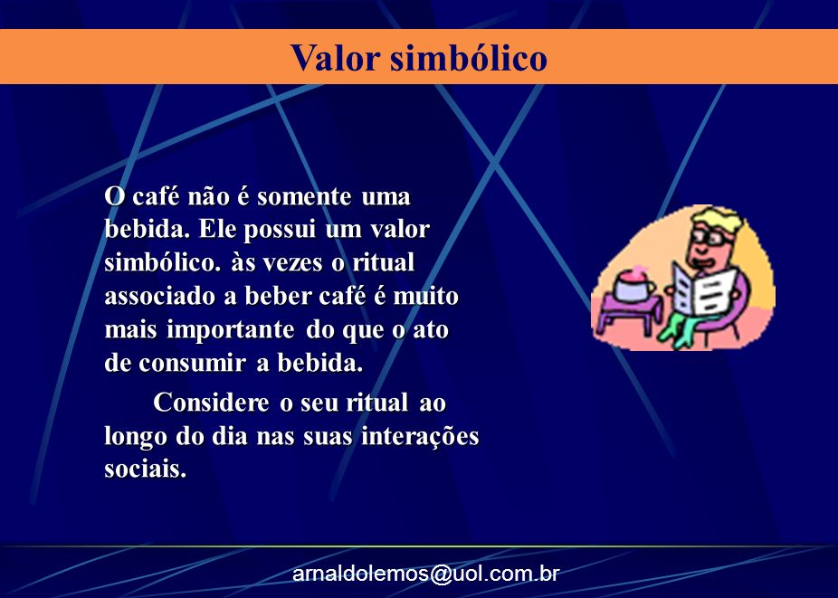 arnaldolemos@uol.com.br O café não é somente uma bebida. Ele possui um valor simbólico. às vezes o ritual associado a beber café é muito mais importan