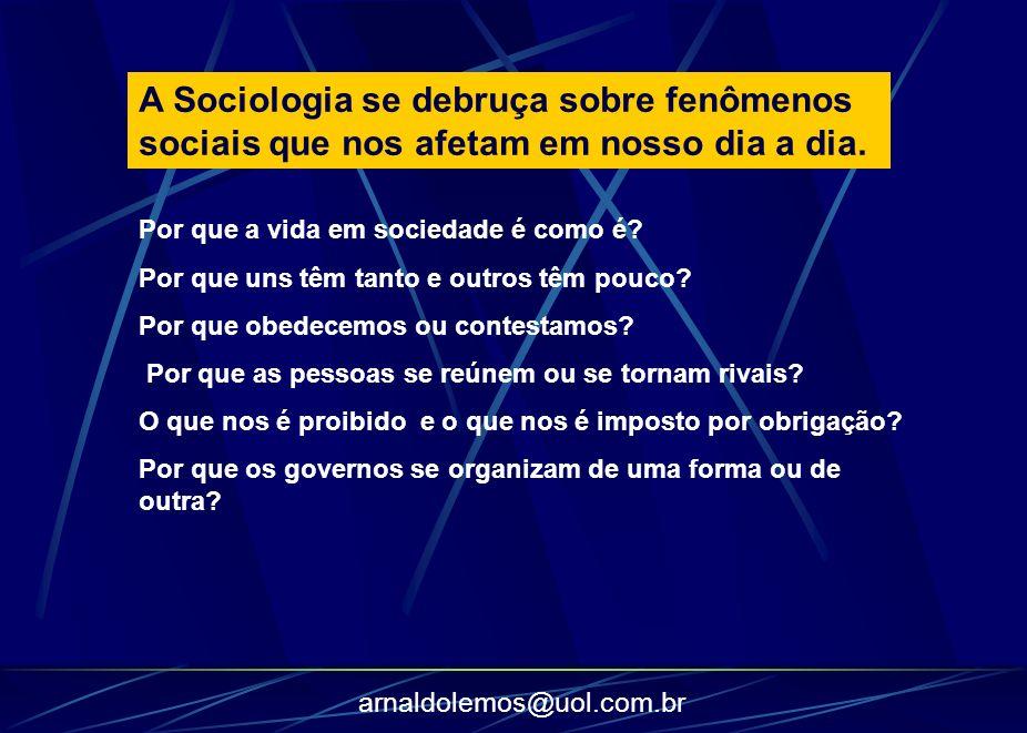 arnaldolemos@uol.com.br A Sociologia se debruça sobre fenômenos sociais que nos afetam em nosso dia a dia. Por que a vida em sociedade é como é? Por q