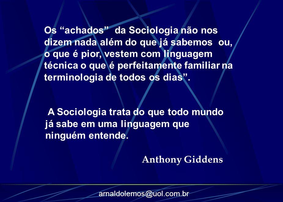 arnaldolemos@uol.com.br Os achados da Sociologia não nos dizem nada além do que já sabemos ou, o que é pior, vestem com linguagem técnica o que é perf