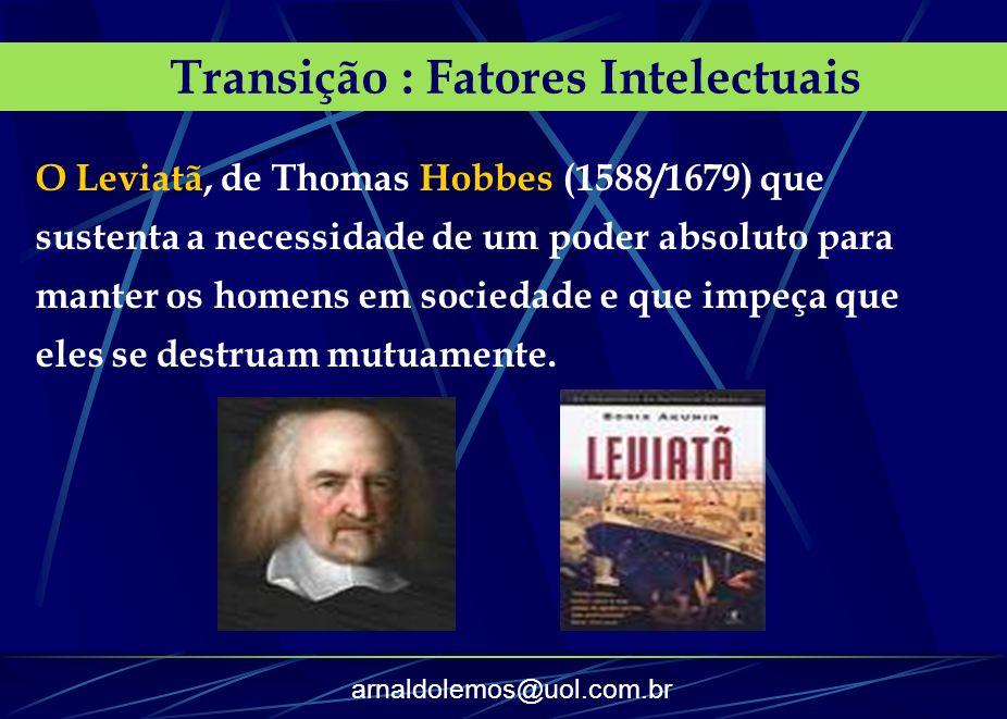arnaldolemos@uol.com.br O Leviatã, de Thomas Hobbes (1588/1679) que sustenta a necessidade de um poder absoluto para manter os homens em sociedade e q