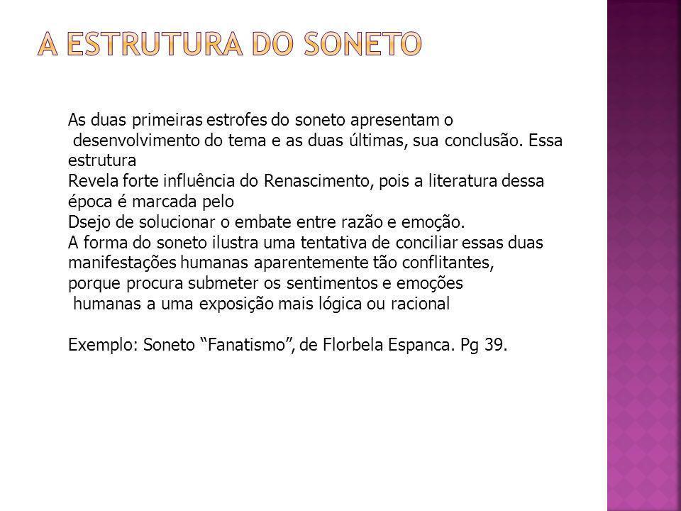 As duas primeiras estrofes do soneto apresentam o desenvolvimento do tema e as duas últimas, sua conclusão. Essa estrutura Revela forte influência do