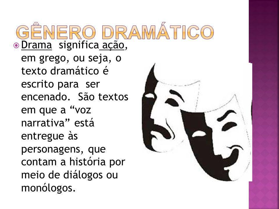 Drama significa ação, em grego, ou seja, o texto dramático é escrito para ser encenado. São textos em que a voz narrativa está entregue às personagens