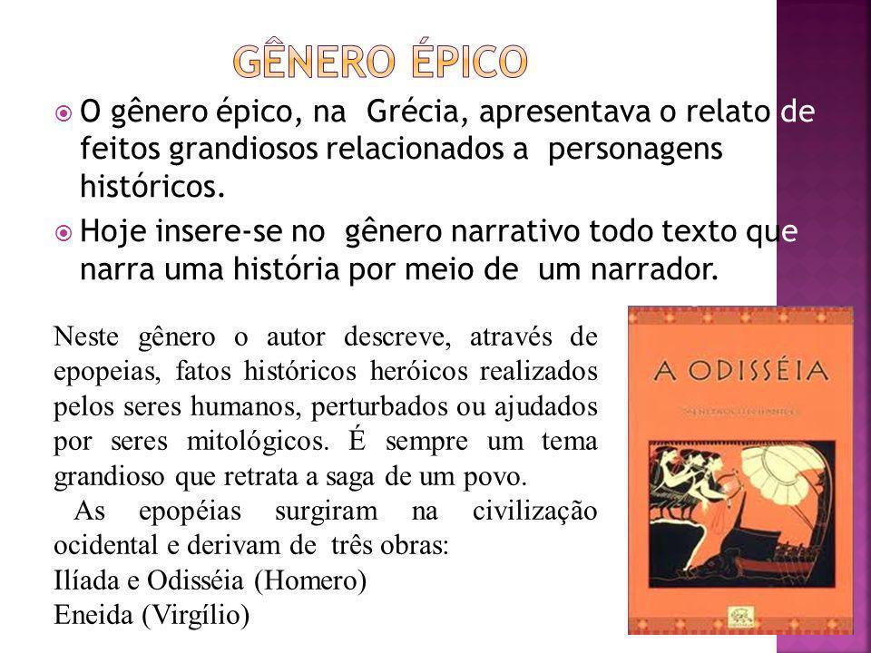 O gênero épico, na Grécia, apresentava o relato de feitos grandiosos relacionados a personagens históricos. Hoje insere-se no gênero narrativo todo te