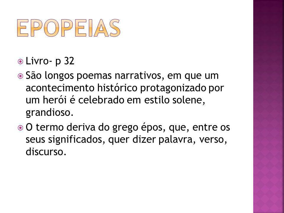 Livro- p 32 São longos poemas narrativos, em que um acontecimento histórico protagonizado por um herói é celebrado em estilo solene, grandioso. O term