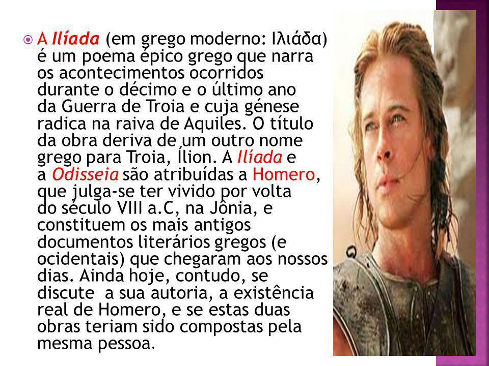 A Ilíada (em grego moderno: Ιλιάδα) é um poema épico grego que narra os acontecimentos ocorridos durante o décimo e o último ano da Guerra de Troia e