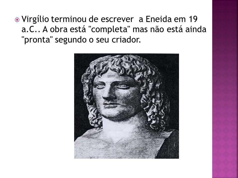 Virgílio terminou de escrever a Eneida em 19 a.C.. A obra está