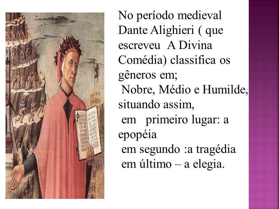 No período medieval Dante Alighieri ( que escreveu A Divina Comédia) classifica os gêneros em; Nobre, Médio e Humilde, situando assim, em primeiro lug