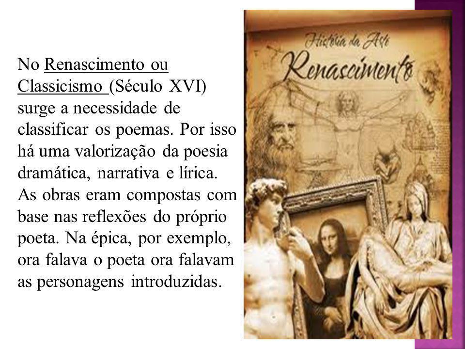 No Renascimento ou Classicismo (Século XVI) surge a necessidade de classificar os poemas. Por isso há uma valorização da poesia dramática, narrativa e