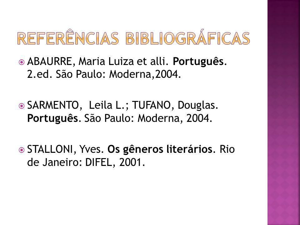 ABAURRE, Maria Luiza et alli. Português. 2.ed. São Paulo: Moderna,2004. SARMENTO, Leila L.; TUFANO, Douglas. Português. São Paulo: Moderna, 2004. STAL