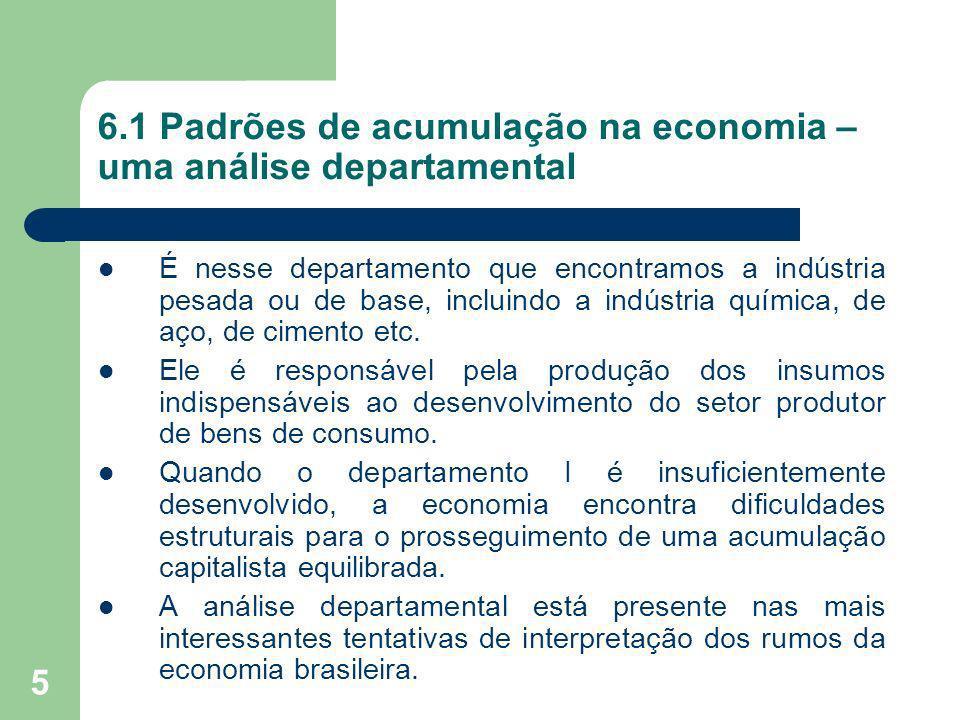 5 6.1 Padrões de acumulação na economia – uma análise departamental É nesse departamento que encontramos a indústria pesada ou de base, incluindo a in