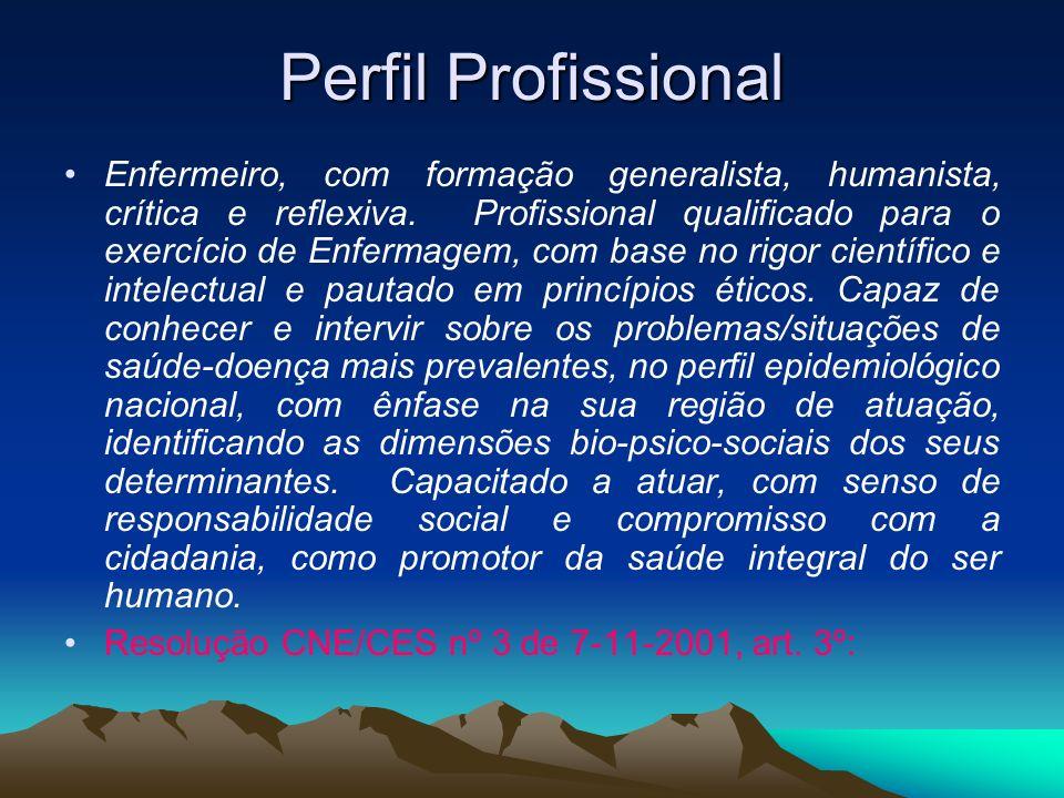 Perfil Profissional Enfermeiro, com formação generalista, humanista, crítica e reflexiva.