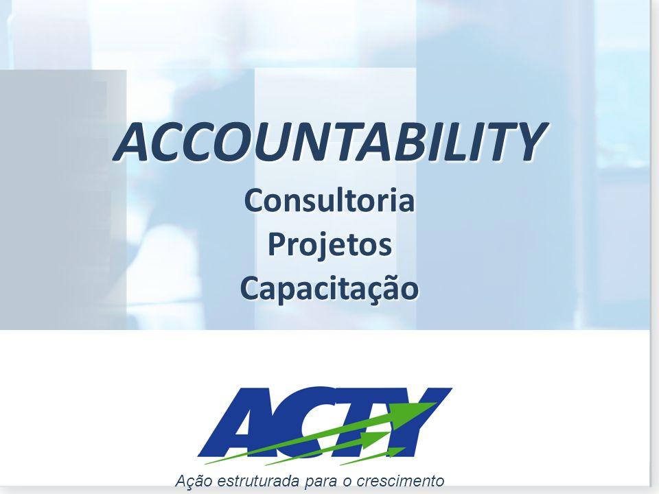 www.acty.com.brAção estruturada para o crescimento ACCOUNTABILITY Consultoria Projetos Capacitação Ação estruturada para o crescimento