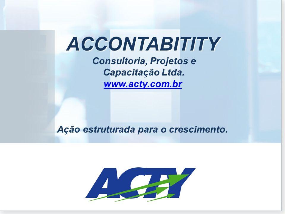Ação estruturada para o crescimento ACCONTABITITY Consultoria, Projetos e Capacitação Ltda. www.acty.com.br Ação estruturada para o crescimento.