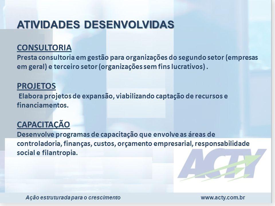 www.acty.com.brAção estruturada para o crescimento CONSULTORIA Presta consultoria em gestão para organizações do segundo setor (empresas em geral) e t