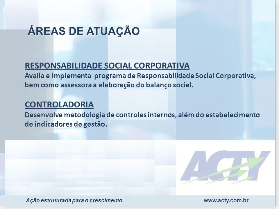 www.acty.com.brAção estruturada para o crescimento FINANÇAS E CUSTOS ORÇAMENTO EMPRESARIAL Orienta o processo de elaboração e controle do orçamento da organização.