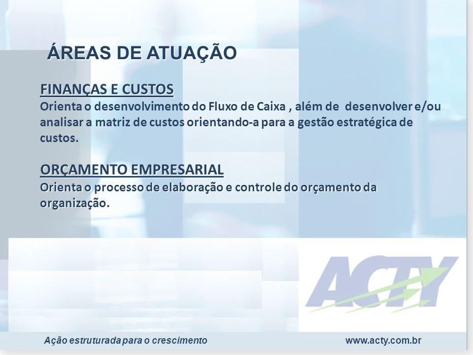 www.acty.com.brAção estruturada para o crescimento FINANÇAS E CUSTOS ORÇAMENTO EMPRESARIAL Orienta o processo de elaboração e controle do orçamento da