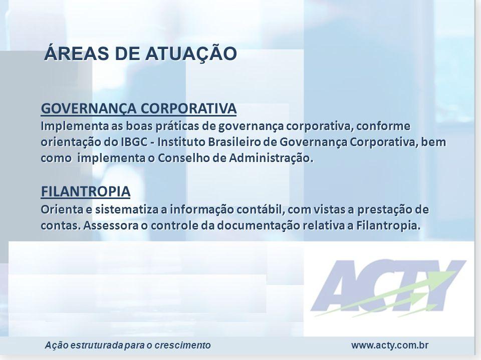 www.acty.com.brAção estruturada para o crescimento Implementa as boas práticas de governança corporativa, conforme orientação do IBGC - Instituto Bras