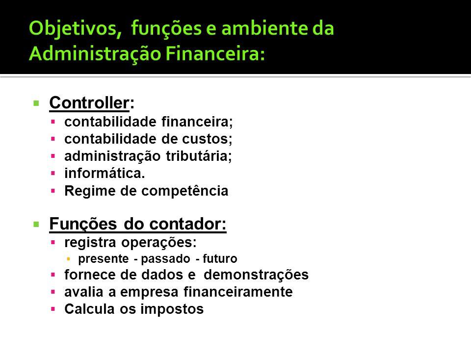 Tesoureiro: (foco) planejamento financeiro; obtenção de fundos; decisão sobre invest. de capital; administração do caixa; regime de caixa. Funções do