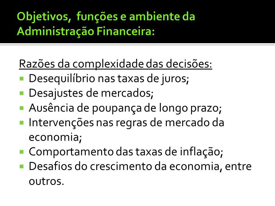 Atividades chaves do administrador financeiro Análise e Planejamento Financeiro: monitoramento financeiro; administrar o nível de produção; admin. a c