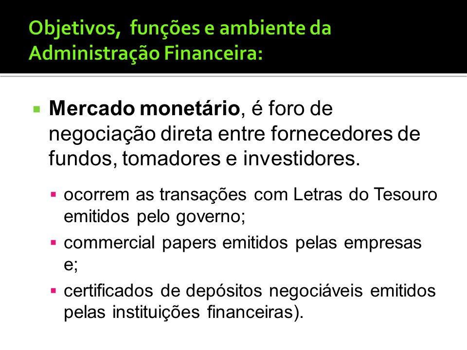 Mercado financeiro, mercado monetário; mercado de capitais. No mercado monetário ocorrem as transações com instrumento de dívida de curto prazo ou com