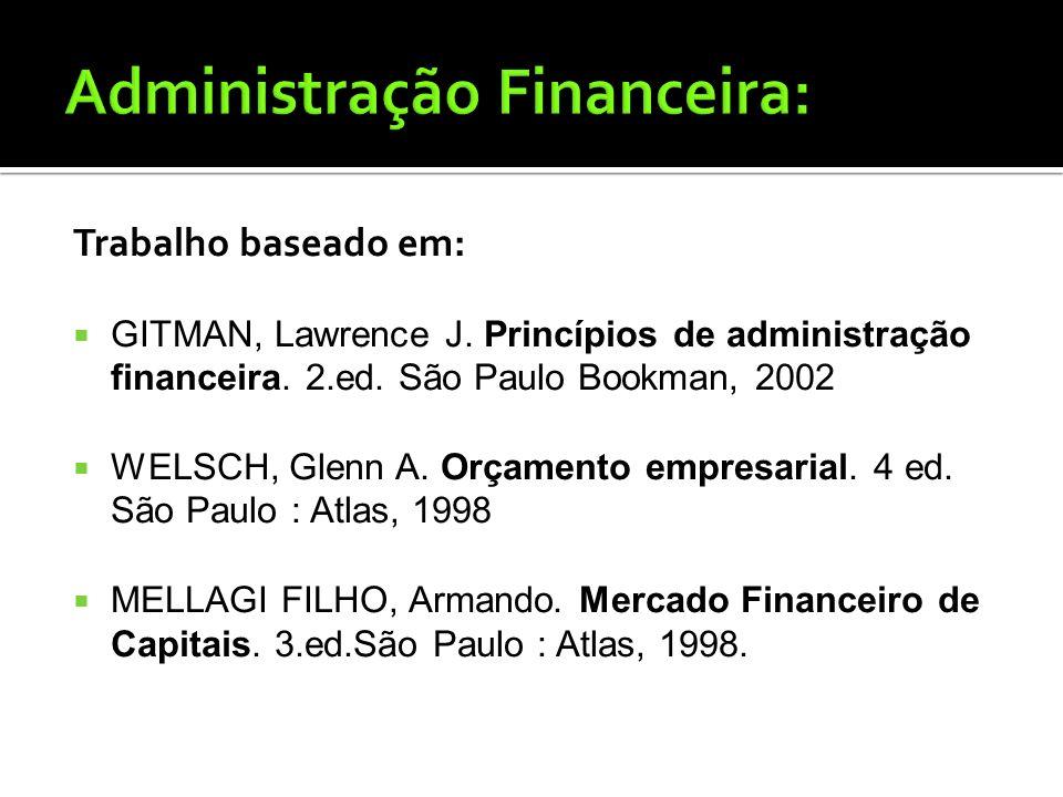 Administração Financeira: Diz respeito às responsabilidades do administrador financeiro. Administradores Financeiros: Administram ativamente as finanç