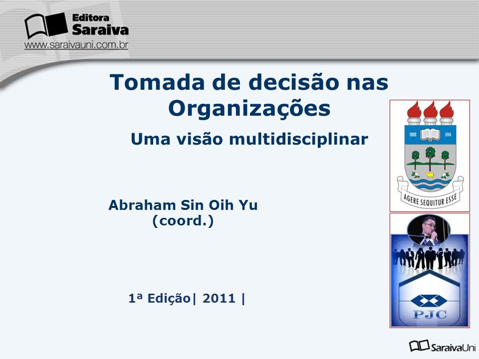 1ª Edição| 2011 | Tomada de decisão nas Organizações Uma visão multidisciplinar Abraham Sin Oih Yu (coord.)