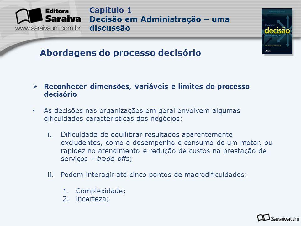 Capa da Obra Capítulo 1 Decisão em Administração – uma discussão Reconhecer dimensões, variáveis e limites do processo decisório As decisões nas organ