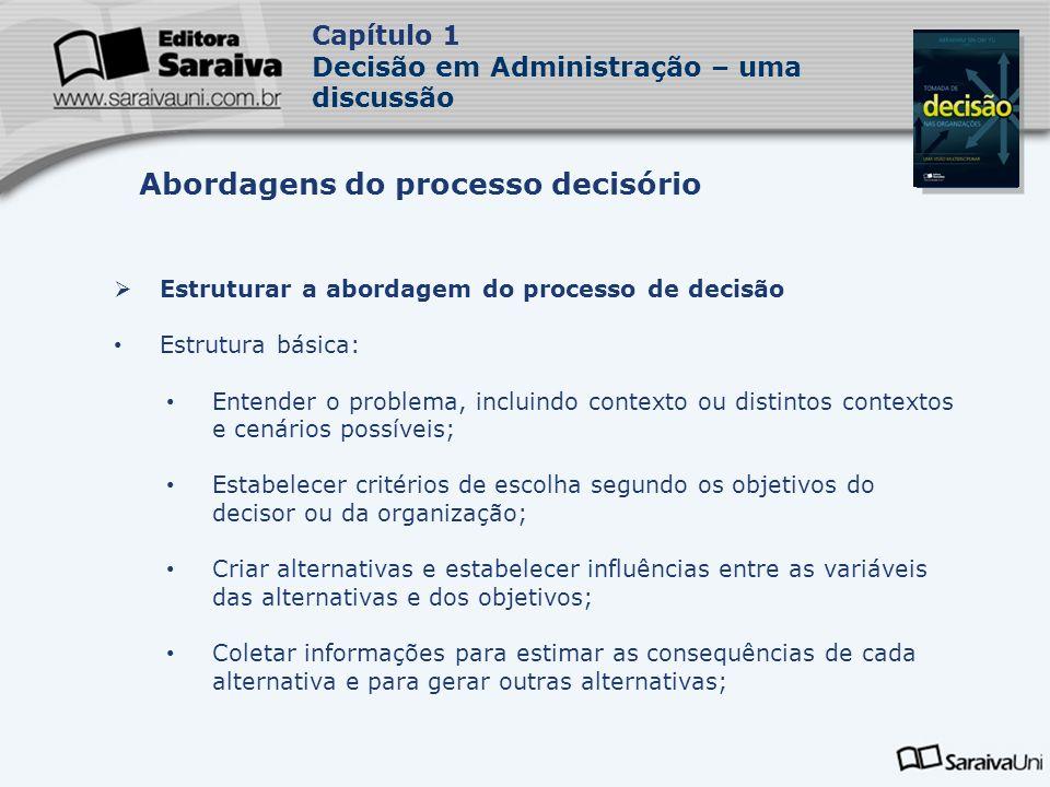 Capa da Obra Capítulo 1 Decisão em Administração – uma discussão Estruturar a abordagem do processo de decisão Estrutura básica: Entender o problema,
