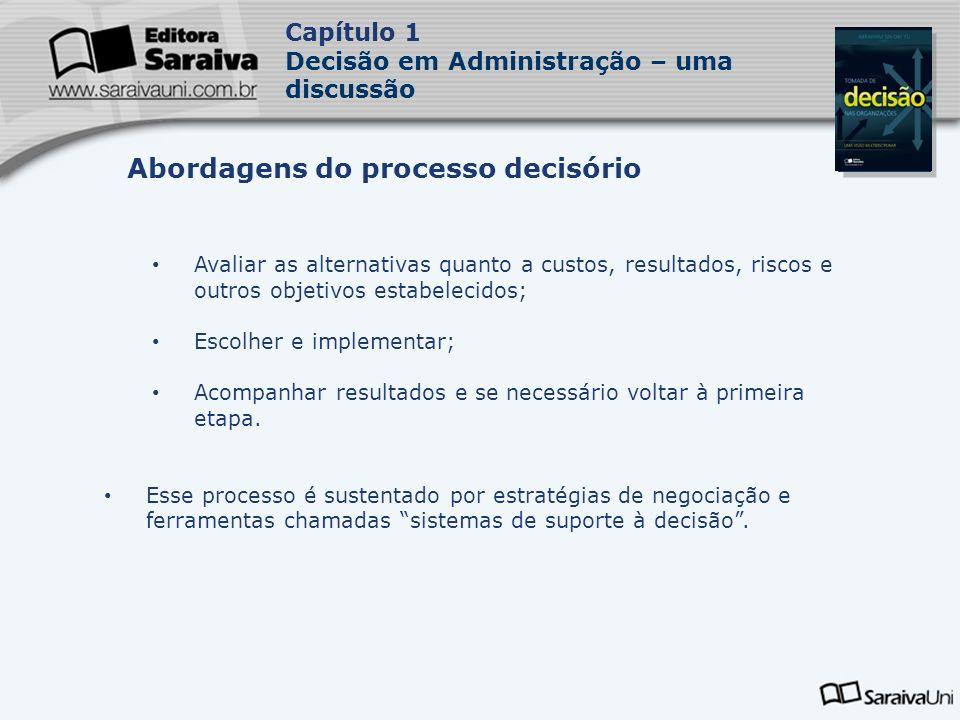 Capa da Obra Capítulo 1 Decisão em Administração – uma discussão Avaliar as alternativas quanto a custos, resultados, riscos e outros objetivos estabe