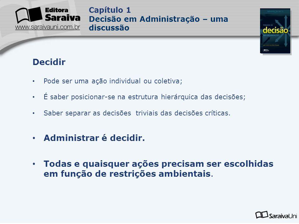 Capa da Obra Capítulo 1 Decisão em Administração – uma discussão Decidir Pode ser uma ação individual ou coletiva; É saber posicionar-se na estrutura