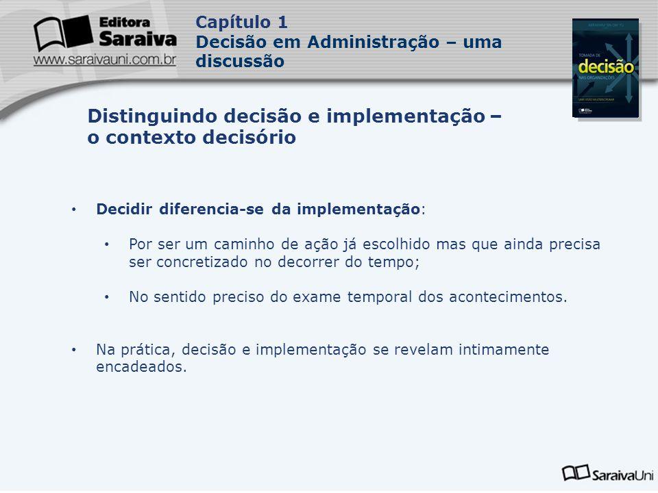 Capa da Obra Capítulo 1 Decisão em Administração – uma discussão Decidir diferencia-se da implementação: Por ser um caminho de ação já escolhido mas q
