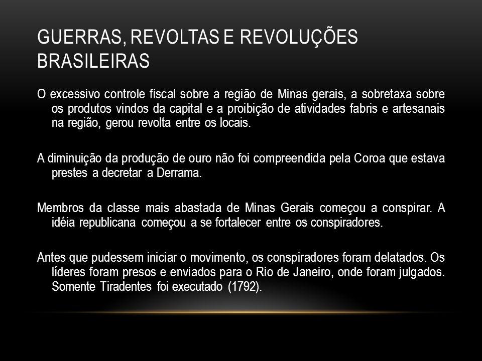 GUERRAS, REVOLTAS E REVOLUÇÕES BRASILEIRAS O excessivo controle fiscal sobre a região de Minas gerais, a sobretaxa sobre os produtos vindos da capital