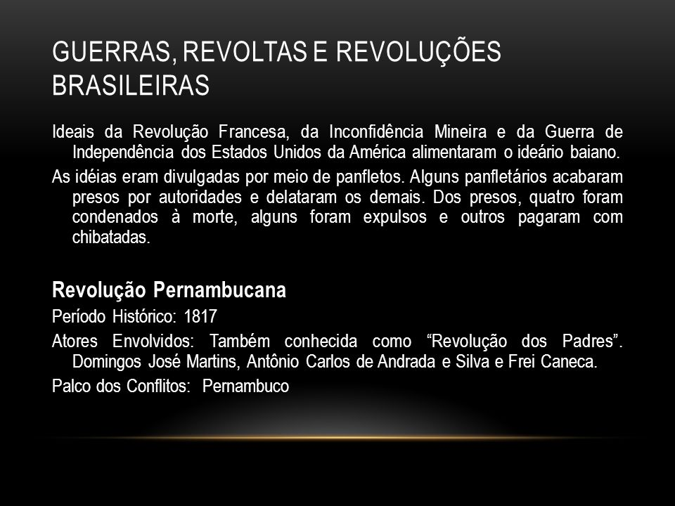 GUERRAS, REVOLTAS E REVOLUÇÕES BRASILEIRAS Ideais da Revolução Francesa, da Inconfidência Mineira e da Guerra de Independência dos Estados Unidos da A