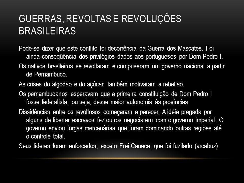 GUERRAS, REVOLTAS E REVOLUÇÕES BRASILEIRAS Pode-se dizer que este conflito foi decorrência da Guerra dos Mascates. Foi ainda conseqüência dos privilég
